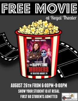 Students, go see a free movie at Regal Theaters -- located directly across the street from campus -- from 6 to 8 p.m. Aug. 26. Show your student ID at the theater for a free ticket toTheHappytime Murders. The first60 students to arrive will be admitted.